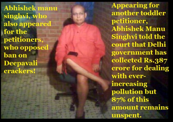abhishek Manu Singhvi appeared to oppose Deepavali crackers